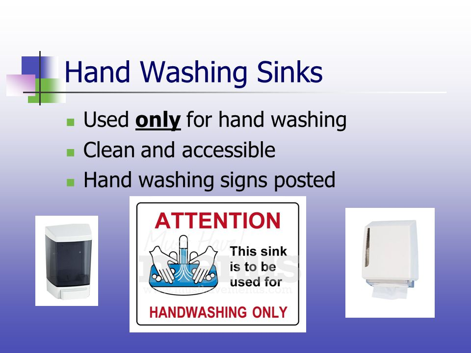 Hand Washing Sinks Used only for hand washing Clean and accessible