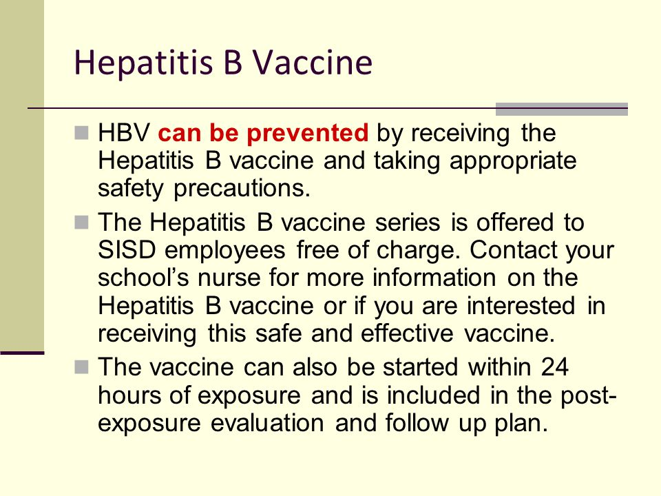 Hepatitis B Vaccine HBV can be prevented by receiving the Hepatitis B vaccine and taking appropriate safety precautions.