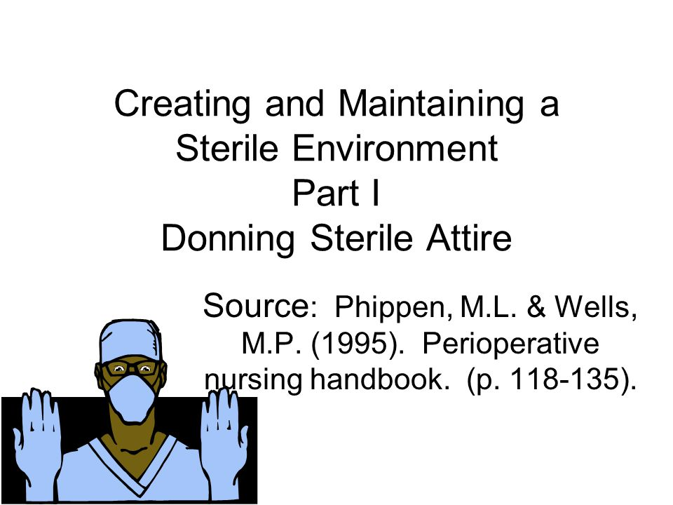 Creating and Maintaining a Sterile Environment Part I Donning Sterile Attire
