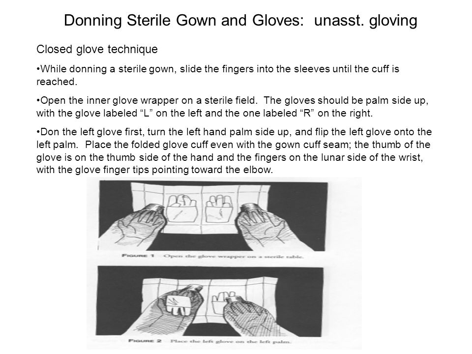 Donning Sterile Gown and Gloves: unasst. gloving