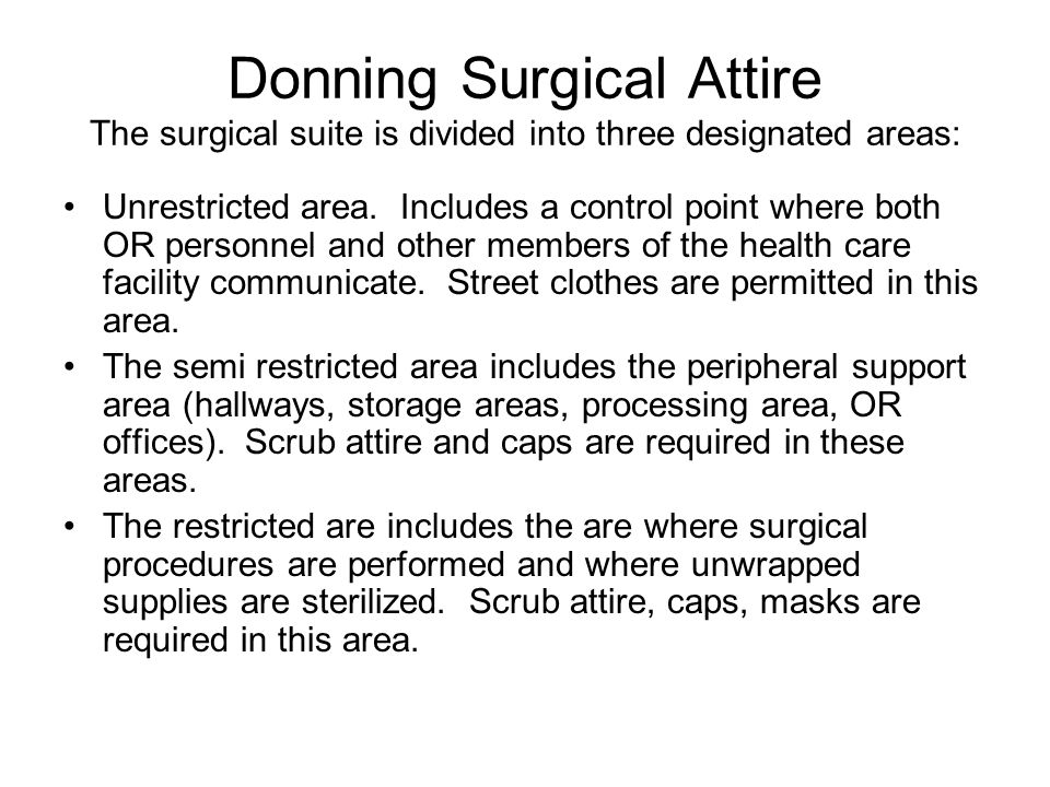 Donning Surgical Attire The surgical suite is divided into three designated areas: