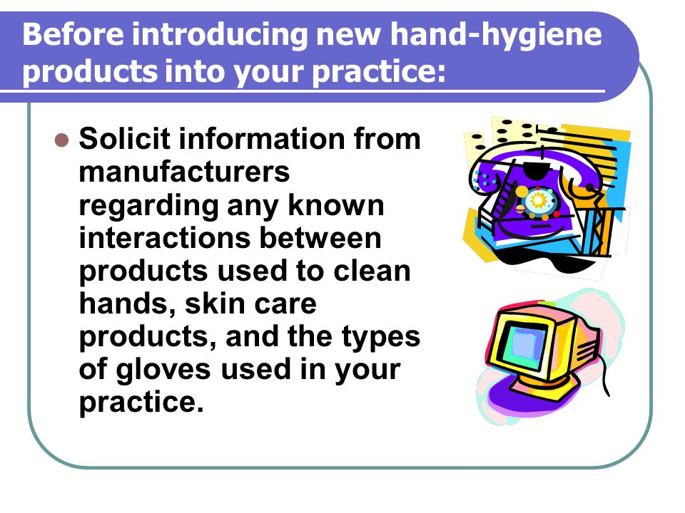 Before introducing new hand-hygiene products into your practice: