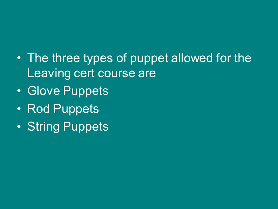 The three types of puppet allowed for the Leaving cert course are