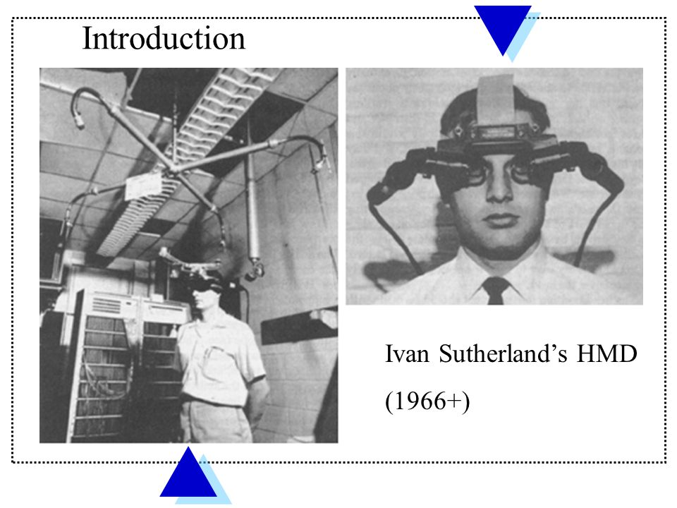 Introduction Ivan Sutherland's HMD (1966+)