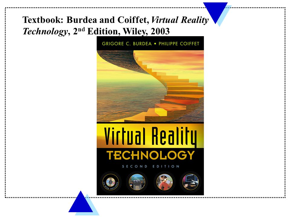 Textbook: Burdea and Coiffet, Virtual Reality