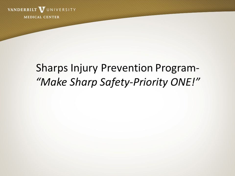 Sharps Injury Prevention Program- Make Sharp Safety-Priority ONE!