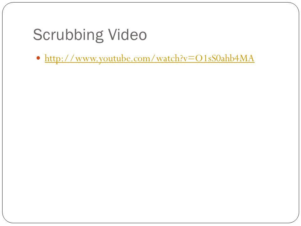 Scrubbing Video http://www.youtube.com/watch v=O1sS0ahb4MA