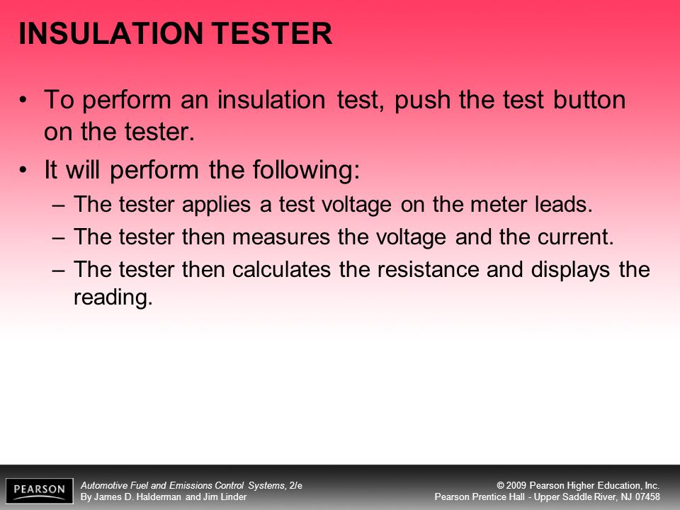 INSULATION TESTER To perform an insulation test, push the test button on the tester. It will perform the following: