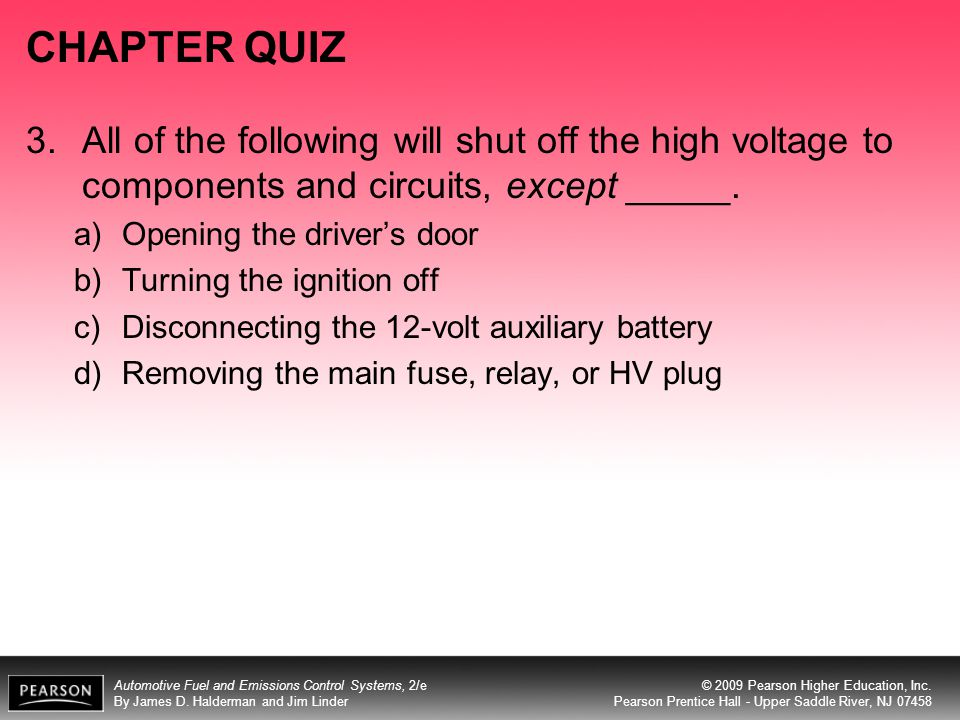 CHAPTER QUIZ 3. All of the following will shut off the high voltage to components and circuits, except _____.