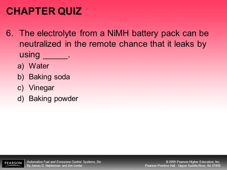 CHAPTER QUIZ 6. The electrolyte from a NiMH battery pack can be neutralized in the remote chance that it leaks by using _____.
