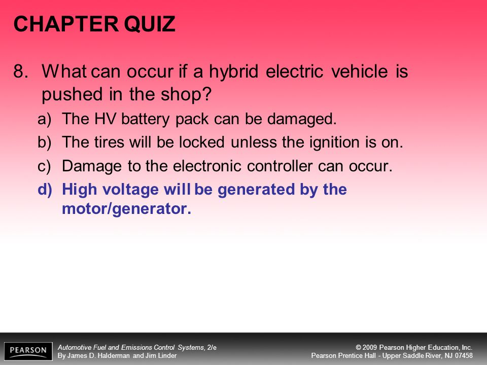 CHAPTER QUIZ 8. What can occur if a hybrid electric vehicle is pushed in the shop The HV battery pack can be damaged.
