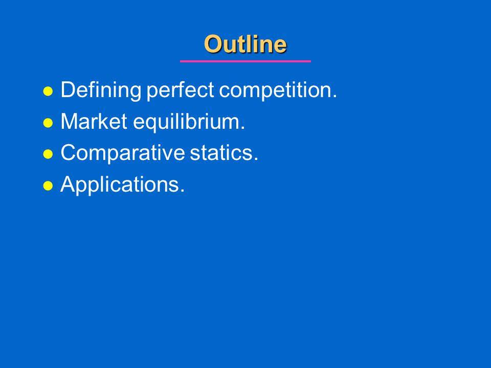 Outline Defining perfect competition. Market equilibrium.