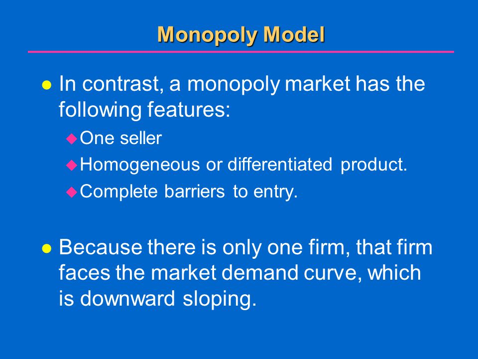 In contrast, a monopoly market has the following features: