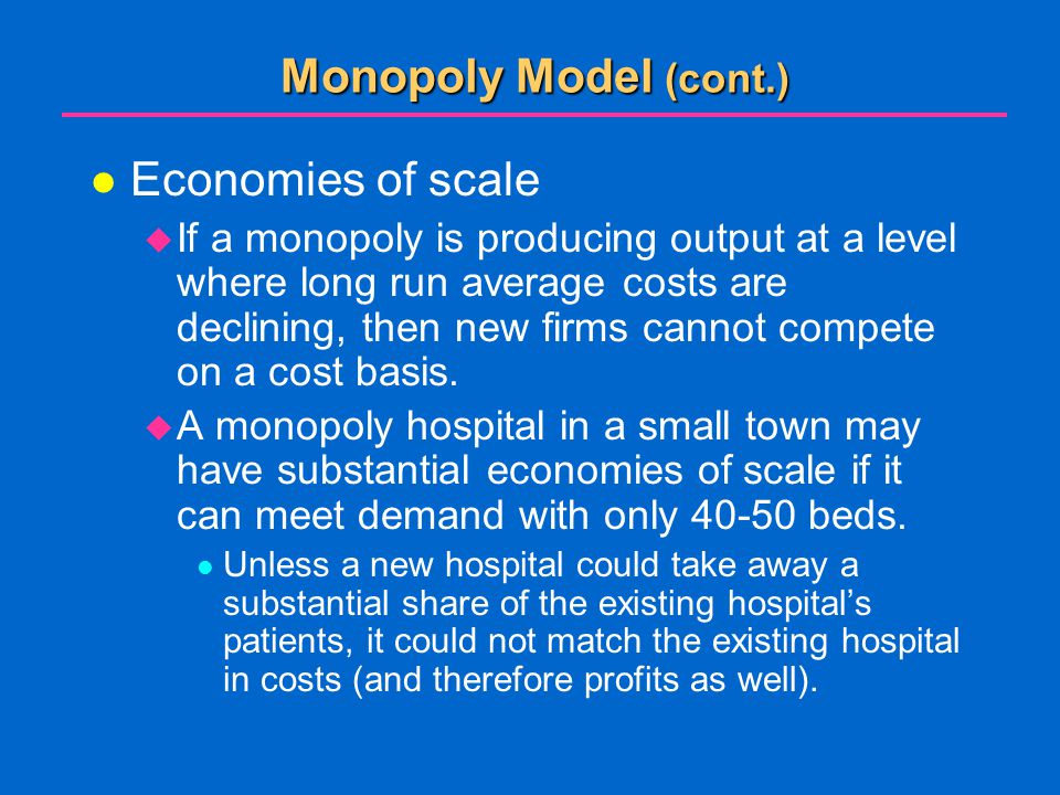 Monopoly Model (cont.) Economies of scale