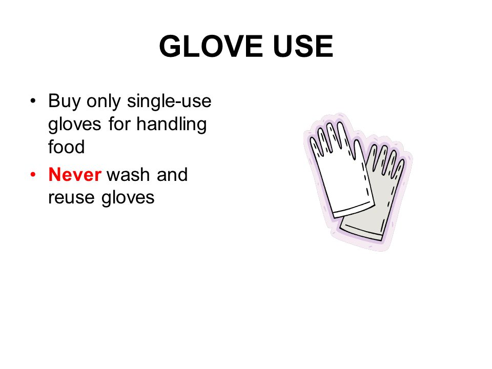 GLOVE USE Buy only single-use gloves for handling food