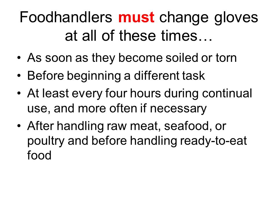 Foodhandlers must change gloves at all of these times…