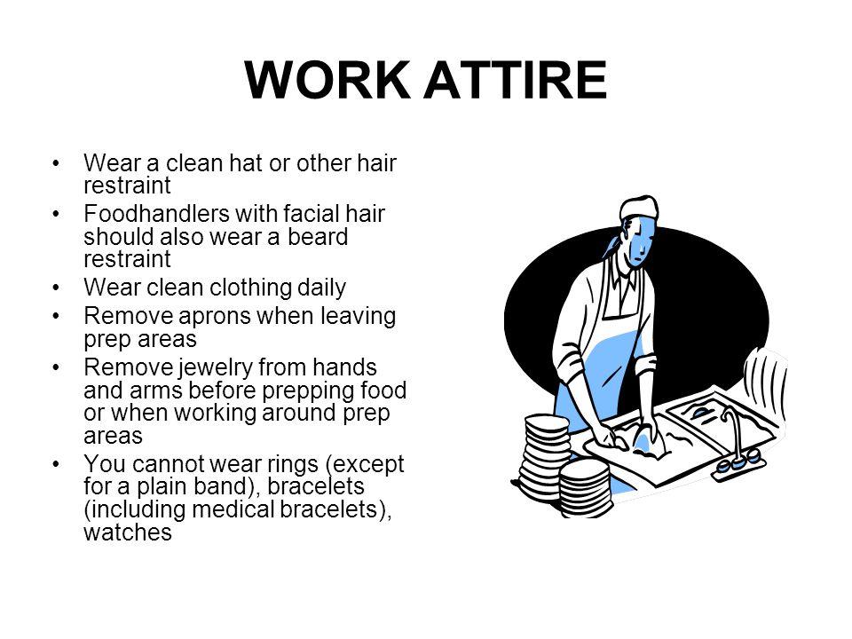 WORK ATTIRE Wear a clean hat or other hair restraint