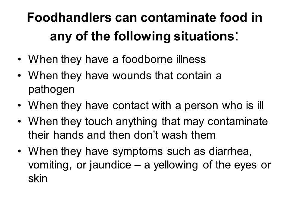 Foodhandlers can contaminate food in any of the following situations: