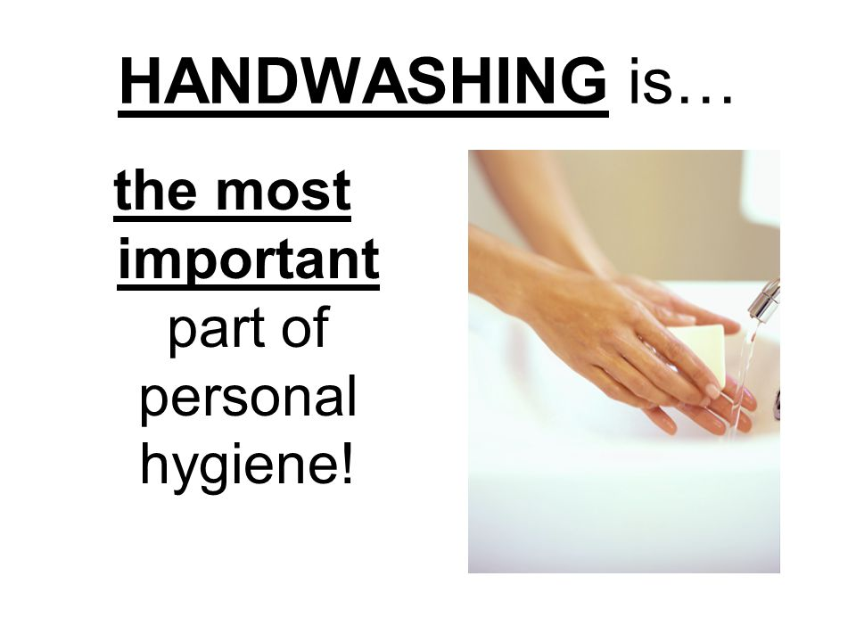 the most important part of personal hygiene!