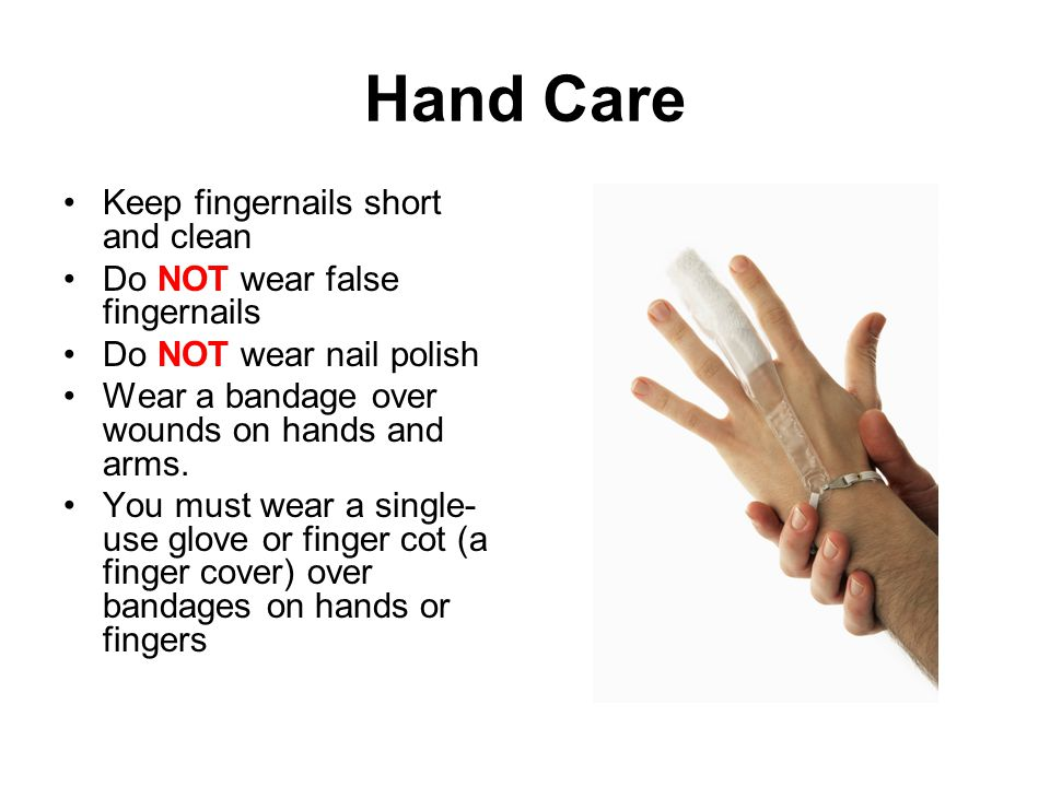 Hand Care Keep fingernails short and clean