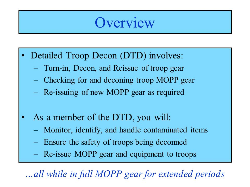 Overview Detailed Troop Decon (DTD) involves: