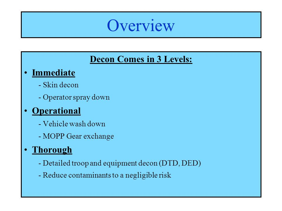 Overview Decon Comes in 3 Levels: Immediate Operational Thorough