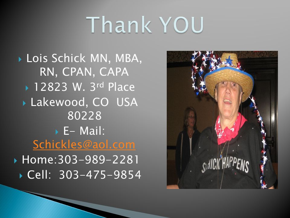 Thank YOU Lois Schick MN, MBA, RN, CPAN, CAPA 12823 W. 3rd Place