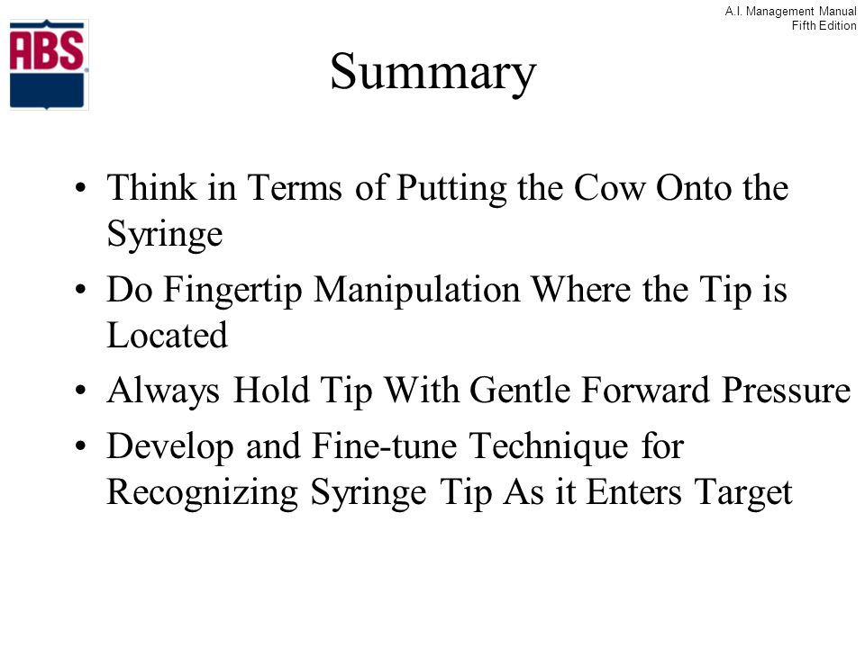 Summary Think in Terms of Putting the Cow Onto the Syringe