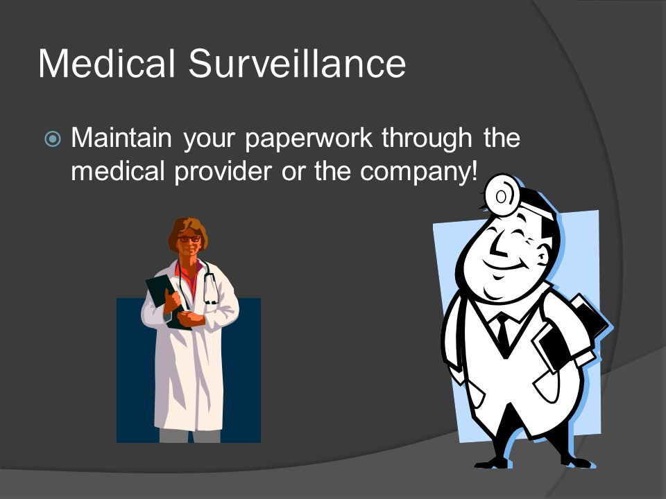 Medical Surveillance Maintain your paperwork through the medical provider or the company!
