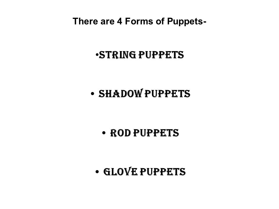 There are 4 Forms of Puppets-