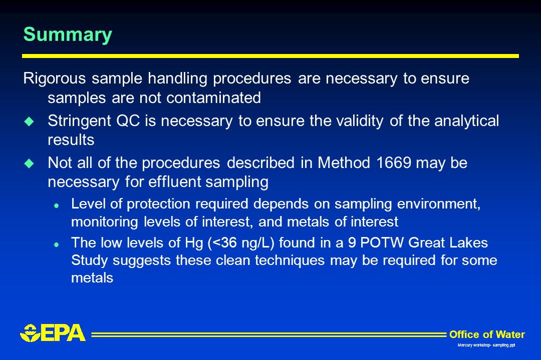 Summary Rigorous sample handling procedures are necessary to ensure samples are not contaminated.