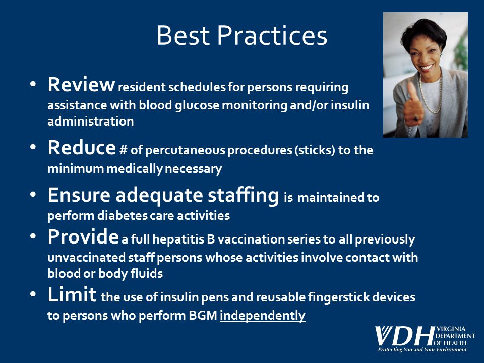 Best Practices Review resident schedules for persons requiring assistance with blood glucose monitoring and/or insulin administration.