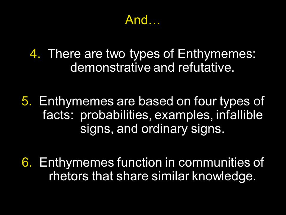 4. There are two types of Enthymemes: demonstrative and refutative.