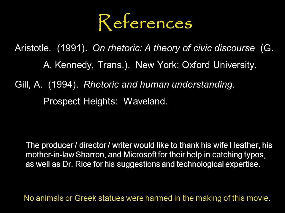 References Aristotle. (1991). On rhetoric: A theory of civic discourse (G. A. Kennedy, Trans.). New York: Oxford University.