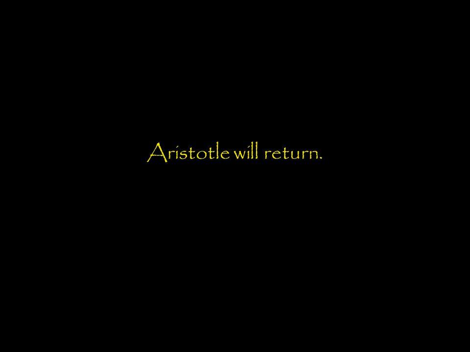 Aristotle will return.