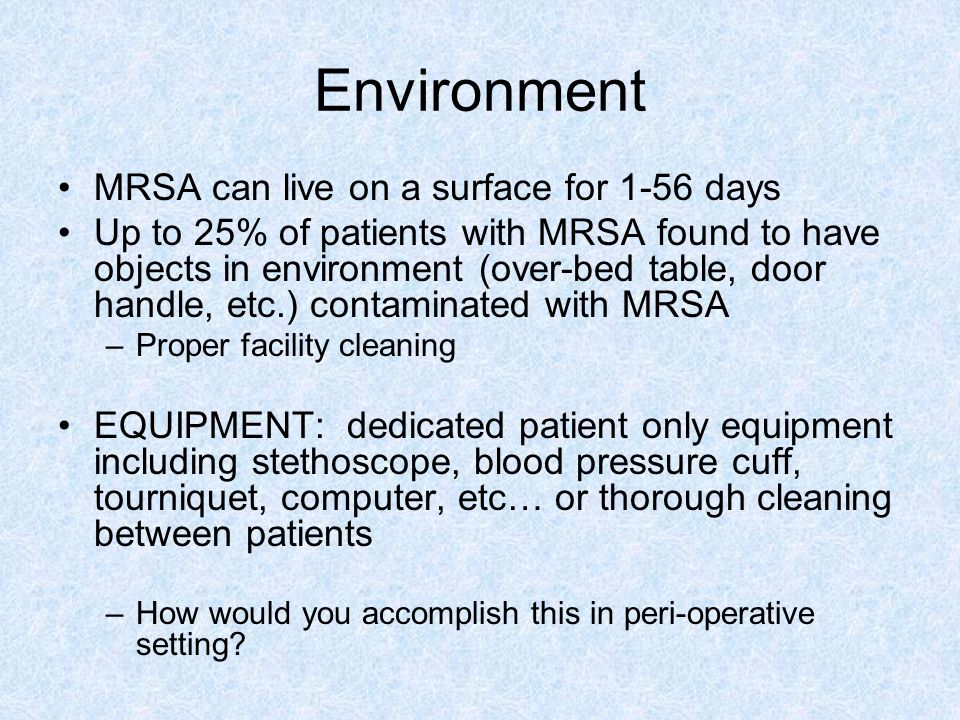 Environment MRSA can live on a surface for 1-56 days
