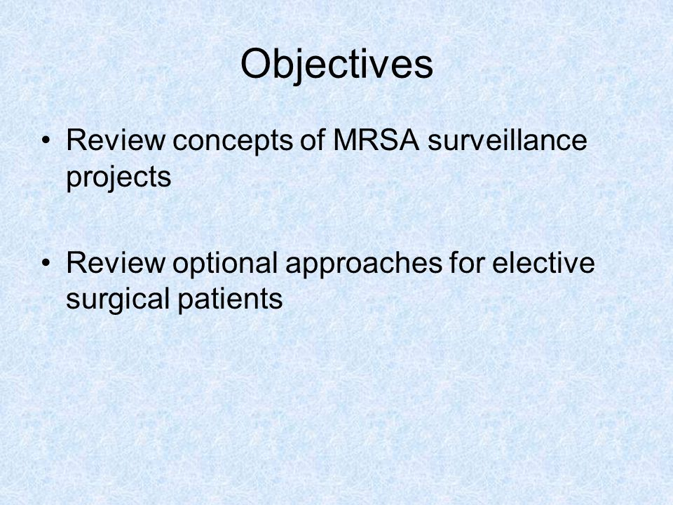 Objectives Review concepts of MRSA surveillance projects