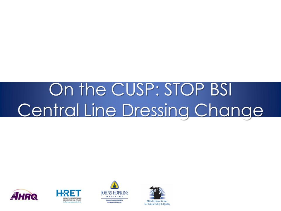 On the CUSP: STOP BSI Central Line Dressing Change