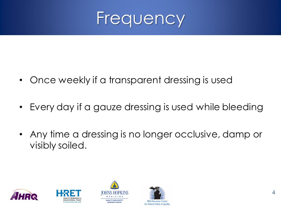 Frequency Once weekly if a transparent dressing is used
