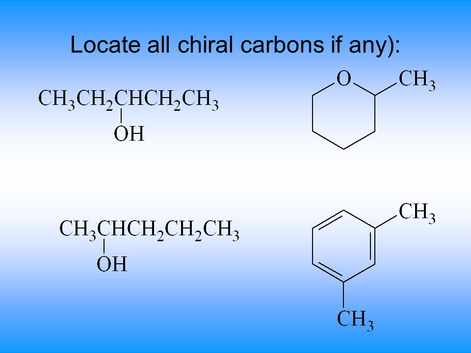 Locate all chiral carbons if any):