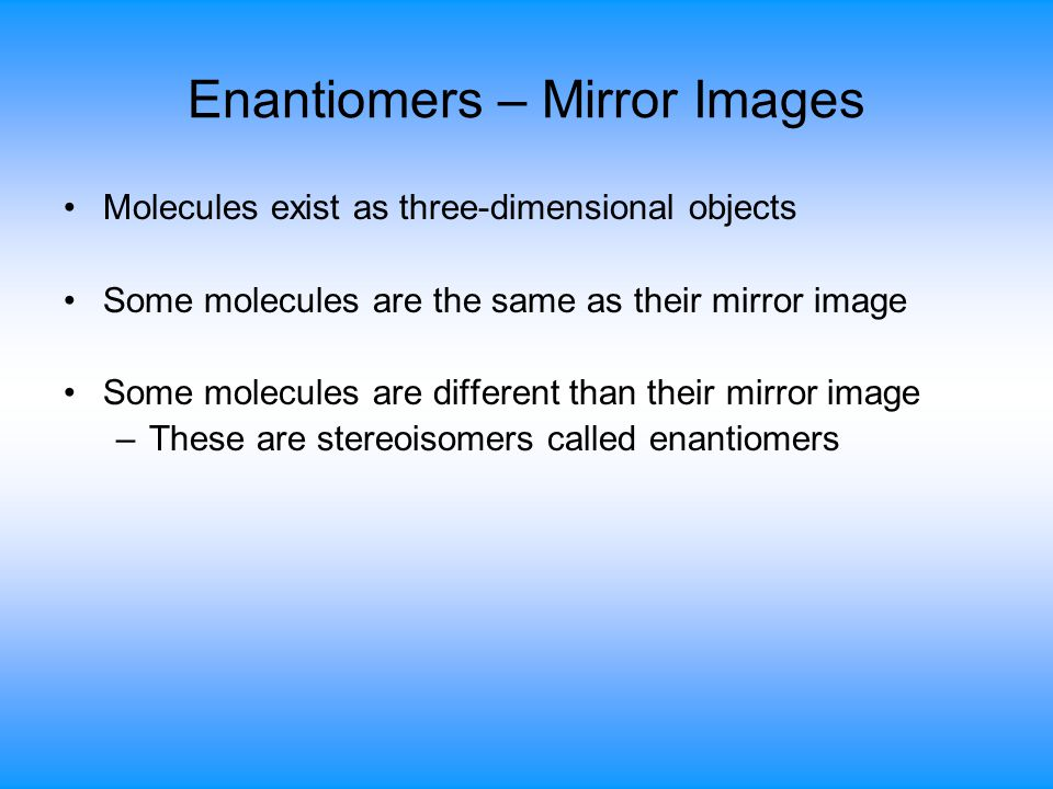 Enantiomers – Mirror Images