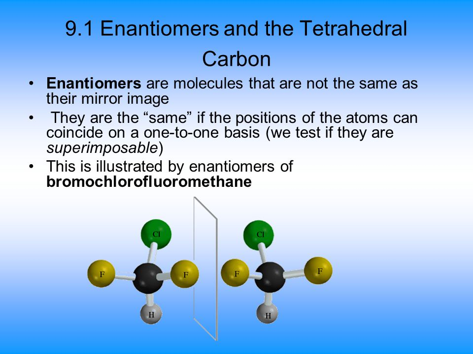 9.1 Enantiomers and the Tetrahedral Carbon
