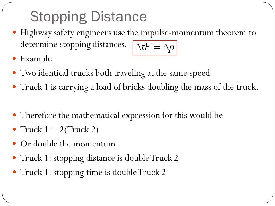 Stopping Distance Highway safety engineers use the impulse-momentum theorem to determine stopping distances.