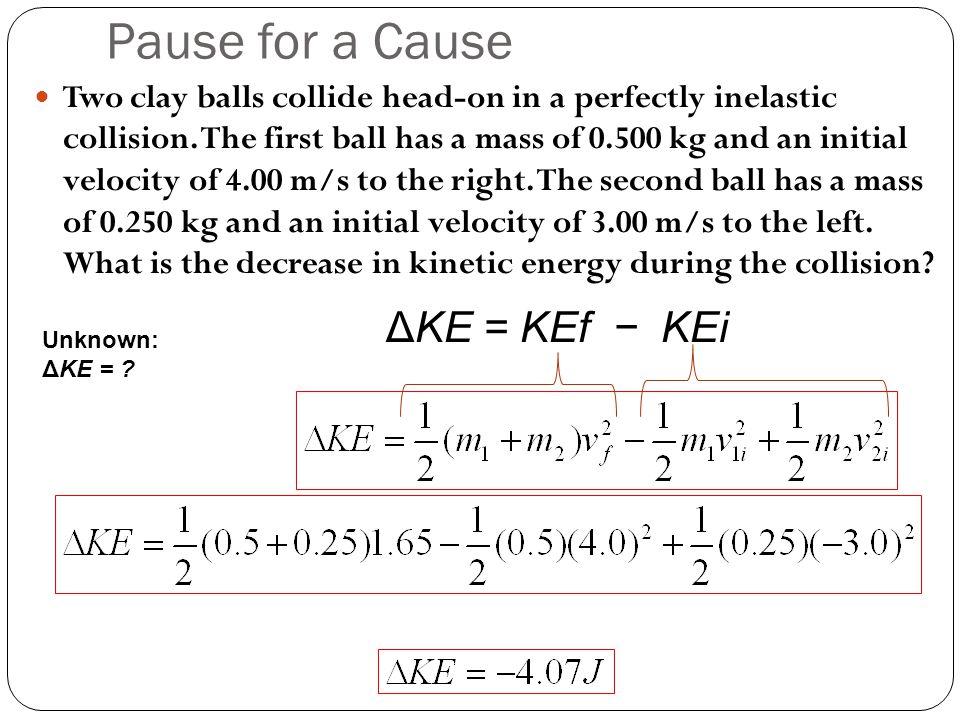 Pause for a Cause ΔKE = KEf − KEi