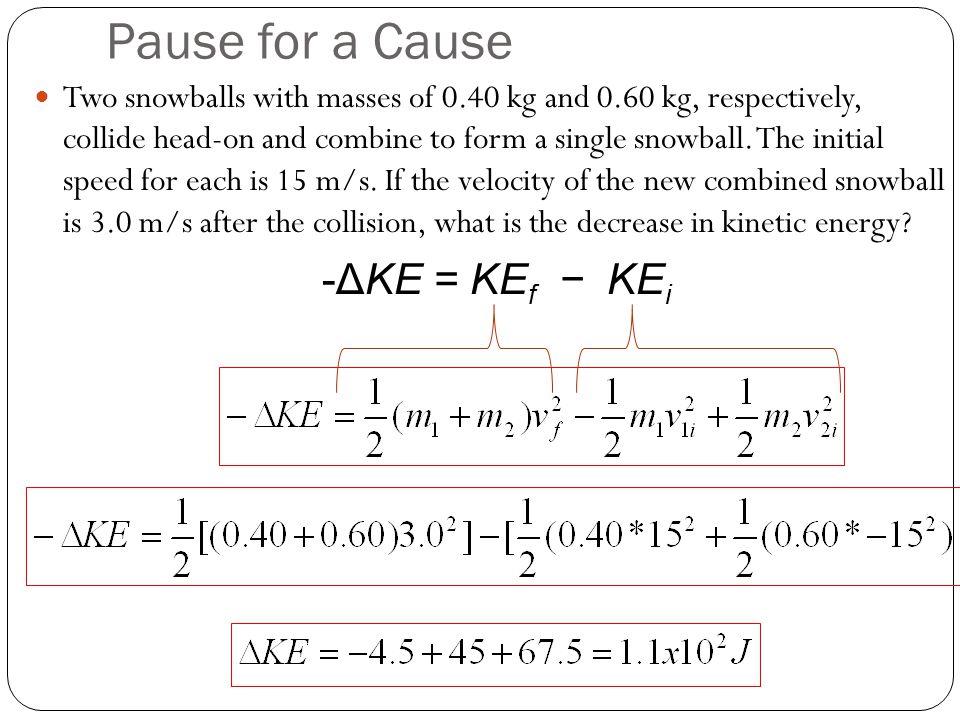 Pause for a Cause -ΔKE = KEf − KEi