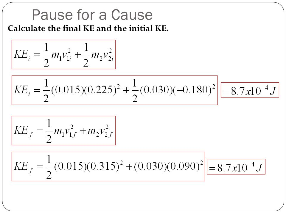 Pause for a Cause Calculate the final KE and the initial KE.