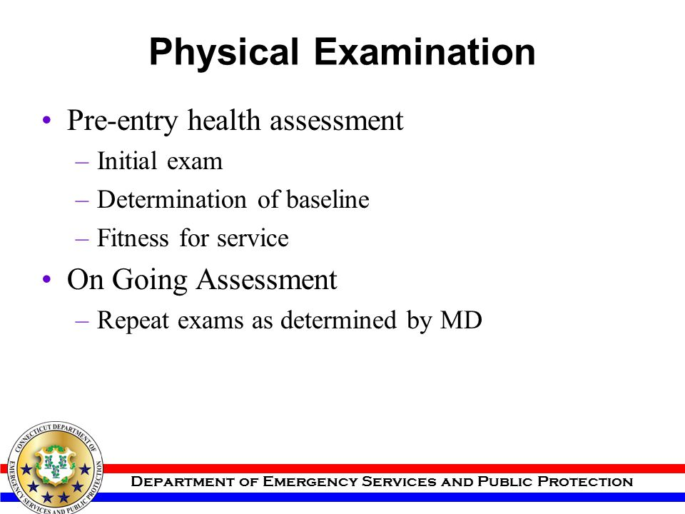 Physical Examination Pre-entry health assessment On Going Assessment