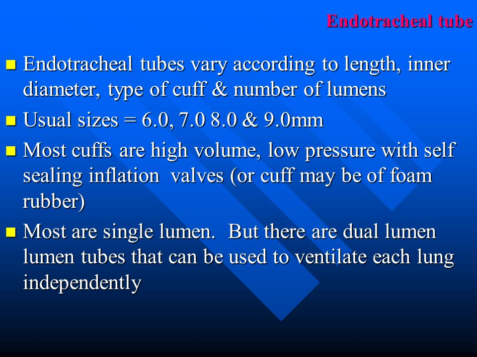 Endotracheal tube Endotracheal tubes vary according to length, inner diameter, type of cuff & number of lumens.