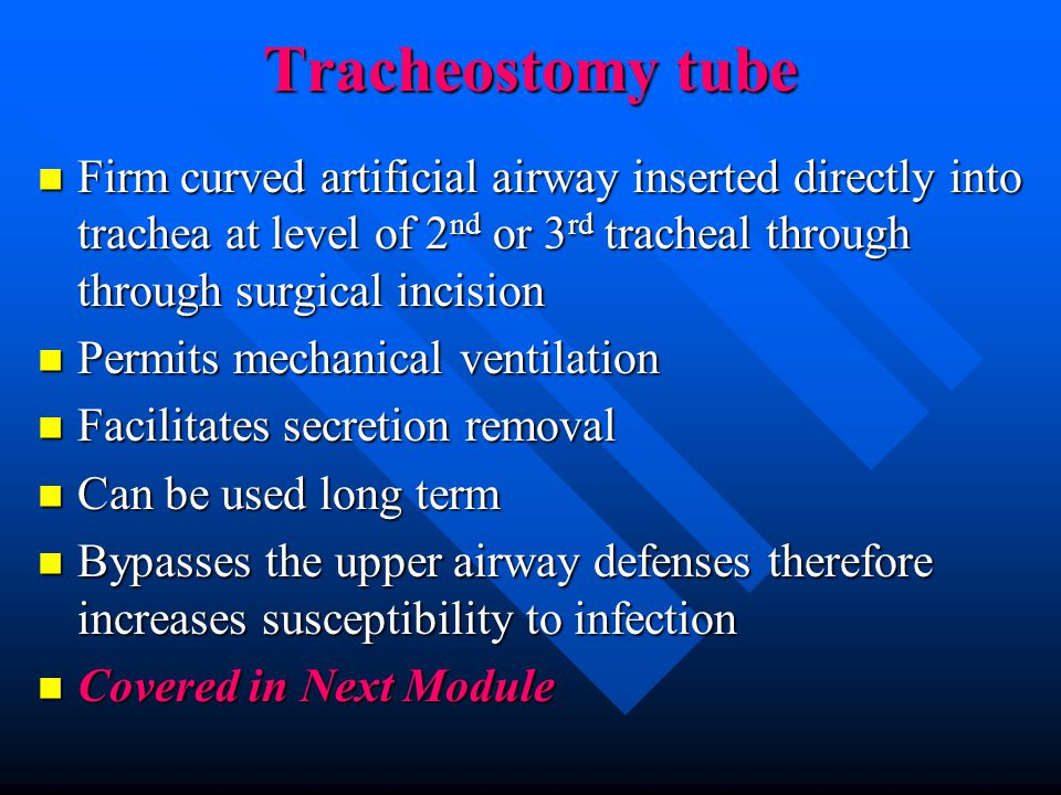 Tracheostomy tube Firm curved artificial airway inserted directly into trachea at level of 2nd or 3rd tracheal through through surgical incision.