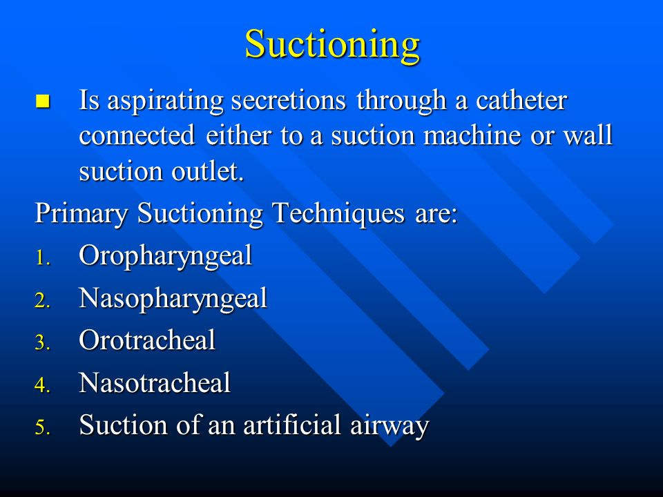 Suctioning Is aspirating secretions through a catheter connected either to a suction machine or wall suction outlet.
